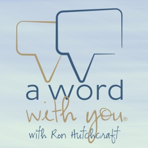 A Word With You with Ron Hutchcraft